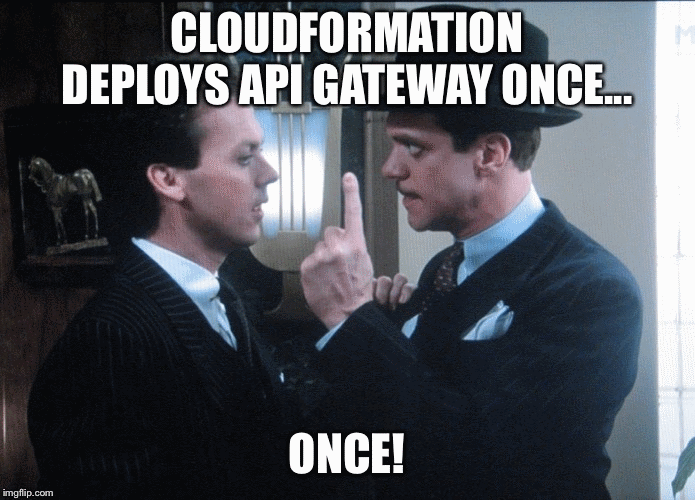 A terrible Johnny Dangerously meme saying that CloudFormation deploys API Gateway Once... Once!